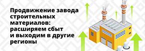Контекстная реклама для завода строительных материалов: расширяем сбыт и выходим в другие регионы